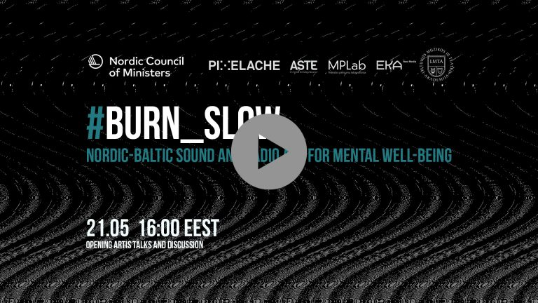 Opening of Burn_Slow:Nordic-Baltic Sound and Radio Art for Mental Wellbeing