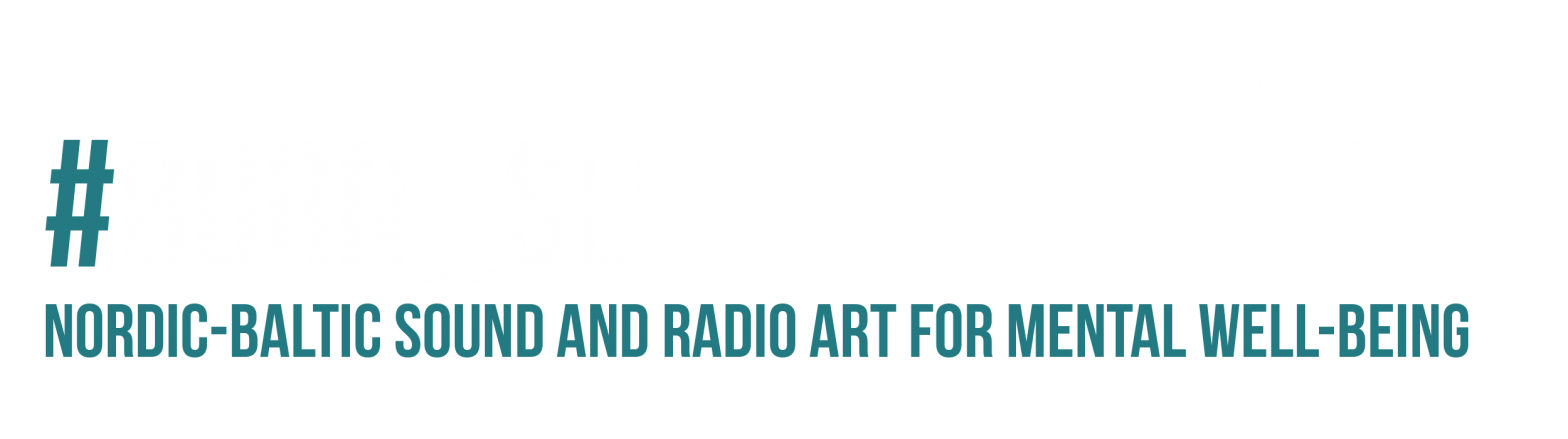 Burn_Slow: Nordic-Baltic Sound and Radio Art for Mental Wellbeing